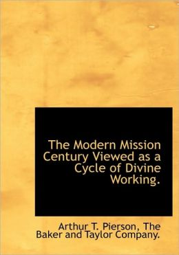 The Modern Mission Century Viewed as a Cycle of Divine Working.