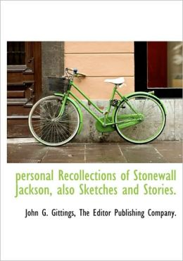 personal Recollections of Stonewall Jackson, also Sketches and Stories.