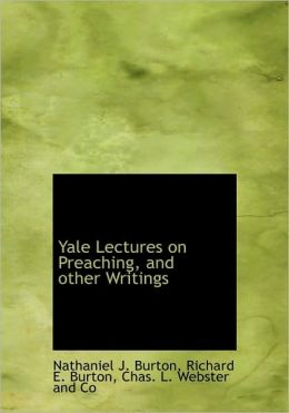 Yale Lectures on Preaching, and other Writings