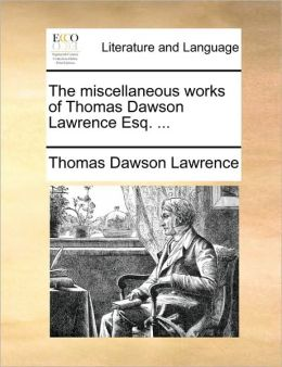 The miscellaneous works of Thomas Dawson Lawrence Esq. ...