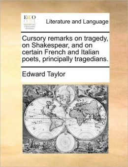 Cursory remarks on tragedy, on Shakespear, and on certain French and Italian poets, principally tragedians.
