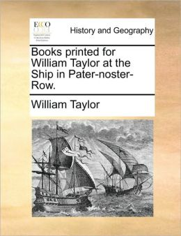 Books Printed for William Taylor at the Ship in Pater-Noster-Row.