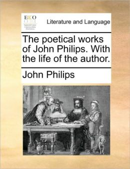 The poetical works of John Philips. With the life of the author.