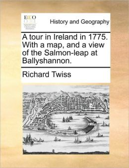 A tour in Ireland in 1775. With a map, and a view of the Salmon-leap at Ballyshannon.