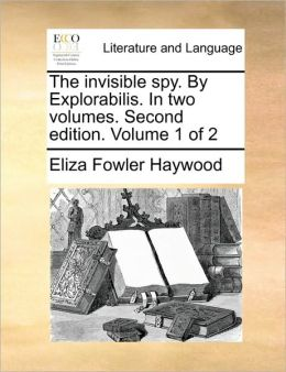 The invisible spy. By Explorabilis. In two volumes. Second edition. Volume 1 of 2