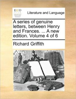 A series of genuine letters, between Henry and Frances. ... A new edition. Volume 4 of 6