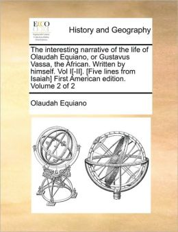 The interesting narrative of the life of Olaudah Equiano, or Gustavus Vassa, the African. Written by himself. Vol I[-II]. [Five lines from Isaiah] First American edition. Volume 2 of 2