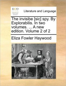 The invisibe [sic] spy. By Explorabilis. In two volumes. ... A new edition. Volume 2 of 2