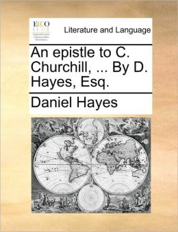 An epistle to C. Churchill, ... By D. Hayes, Esq.