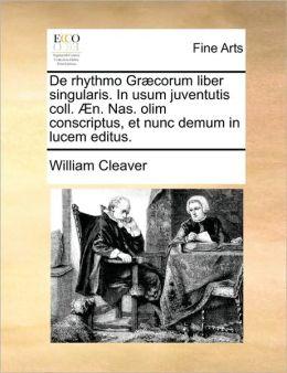 De rhythmo Gr corum liber singularis. In usum juventutis coll. n. Nas. olim conscriptus, et nunc demum in lucem editus.