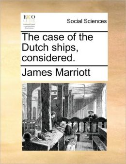 The case of the Dutch ships, considered.