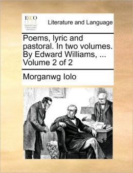 Poems, lyric and pastoral. In two volumes. By Edward Williams, ... Volume 2 of 2