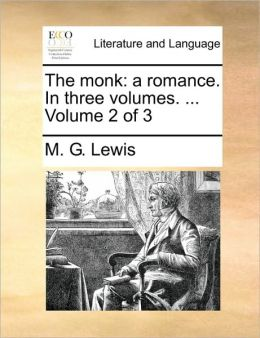 The monk: a romance. In three volumes. ... Volume 2 of 3