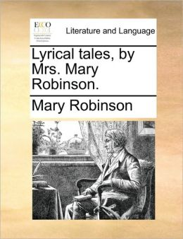 Lyrical tales, by Mrs. Mary Robinson.