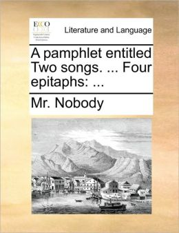 A pamphlet entitled Two songs. ... Four epitaphs: ...