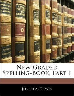 New Graded Spelling-Book, Part 1