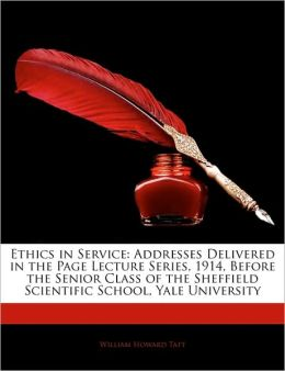 Ethics in Service: Addresses Delivered in the Page Lecture Series, 1914, Before the Senior Class of the Sheffield Scientific School, Yale
