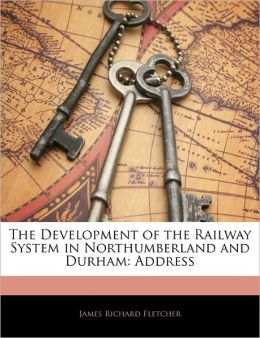 The Development Of The Railway System In Northumberland And Durham