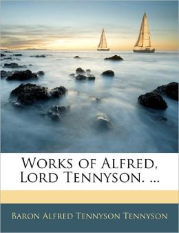 Works Of Alfred, Lord Tennyson. ...