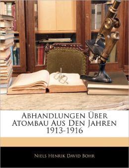 Abhandlungen Ber Atombau Aus Den Jahren 1913-1916