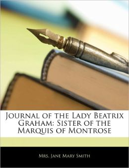 Journal Of The Lady Beatrix Graham