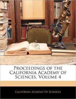 Proceedings Of The California Academy Of Sciences, Volume 4
