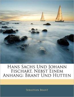 Hans Sachs Und Johann Fischart, Nebst Einem Anhang