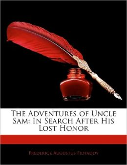 The Adventures of Uncle Sam: In Search After His Lost Honor