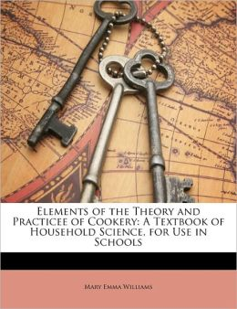 Elements Of The Theory And Practicee Of Cookery