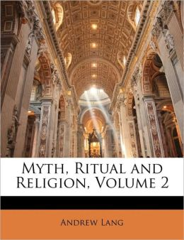 Myth, Ritual And Religion, Vol. 2 (of 2) Andrew Lang
