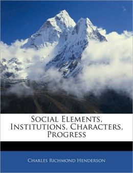 Social Elements, Institutions, Characters, Progress