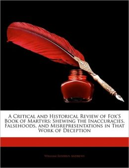 A Critical And Historical Review Of Fox's Book Of Martyrs
