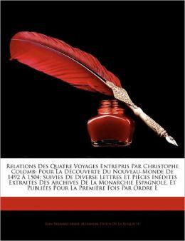 Relations Des Quatre Voyages Entrepris Par Christophe Colomb: Pour La D Couverte Du Nouveau-Monde de 1492 1504; Suivies de Diverse Lettres Et Pi Ces I