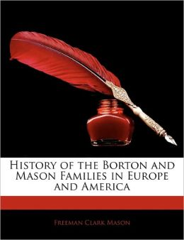 History Of The Borton And Mason Families In Europe And America
