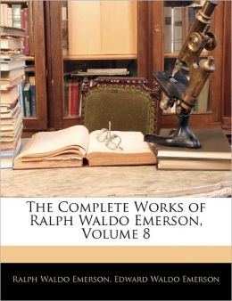 The Complete Works of Ralph Waldo Emerson (Volume 8)