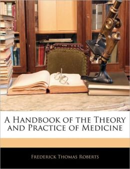 A Handbook Of The Theory And Practice Of Medicine