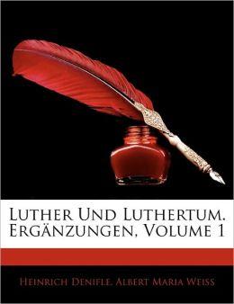 Luther Und Luthertum. Erg Nzungen, Volume 1