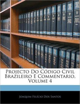 Projecto Do C Digo Civil Brazileiro E Commentario, Volume 4