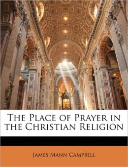 The Place Of Prayer In The Christian Religion