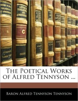 The Poetical Works Of Alfred Tennyson ...