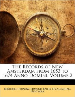The Records of New Amsterdam from 1653 to 1674 Anno Domini, Volume 2