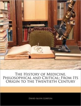 The History Of Medicine, Philosophical And Critical