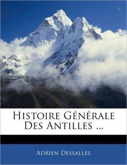 Histoire Generale Des Antilles ...