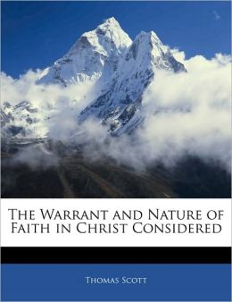 The Warrant And Nature Of Faith In Christ Considered