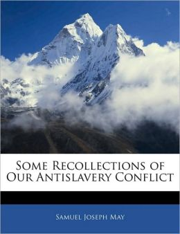 Some Recollections Of Our Antislavery Conflict