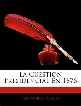 La Cuestion Presidencial En 1876