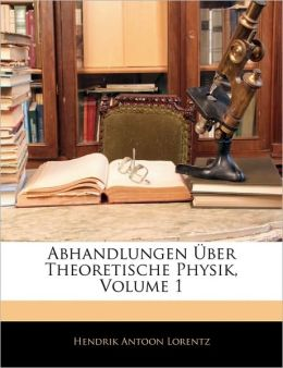 Abhandlungen Uber Theoretische Physik, Volume 1