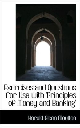 Exercises And Questions For Use With Principles Of Money And Banking