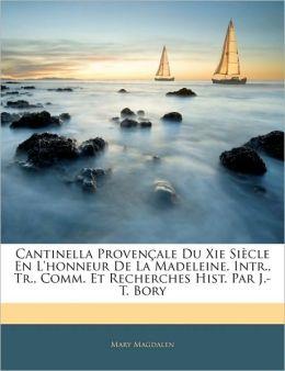 Cantinella Provenaale Du Xie Sia Cle En L'Honneur De La Madeleine. Intr., Tr., Comm. Et Recherches Hist. Par J.-T. Bory