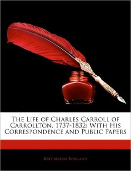 The Life Of Charles Carroll Of Carrollton, 1737-1832